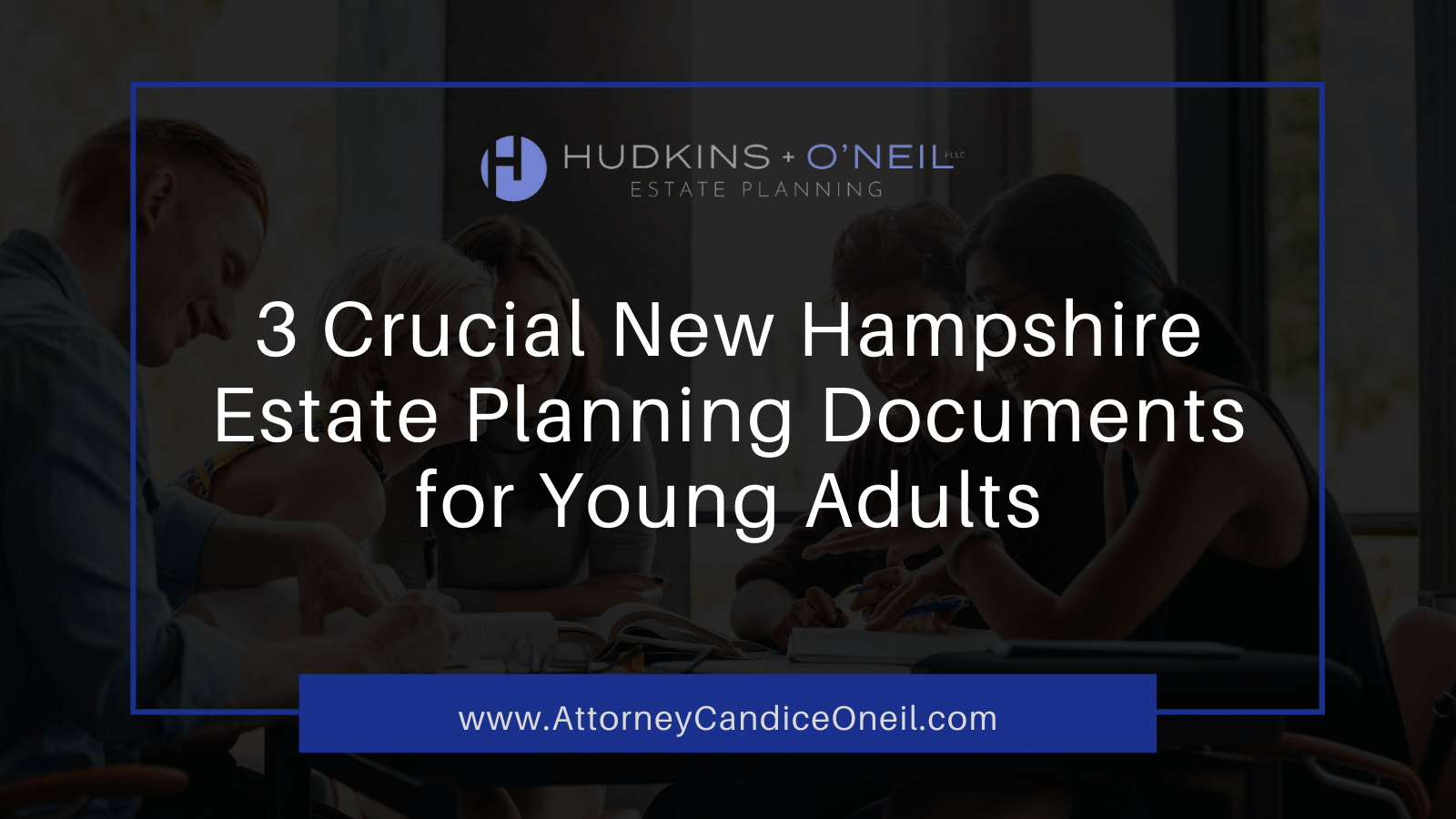 3 Crucial New Hampshire Estate Planning Documents for Young Adults