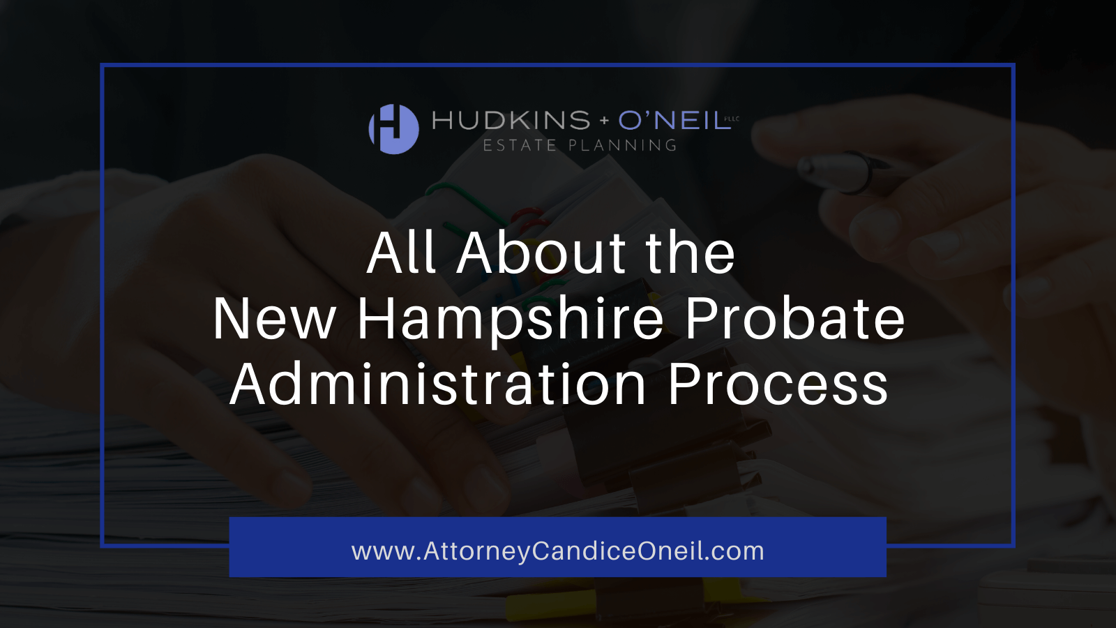 The New Hampshire Probate Administration Process   Candice O'Neil