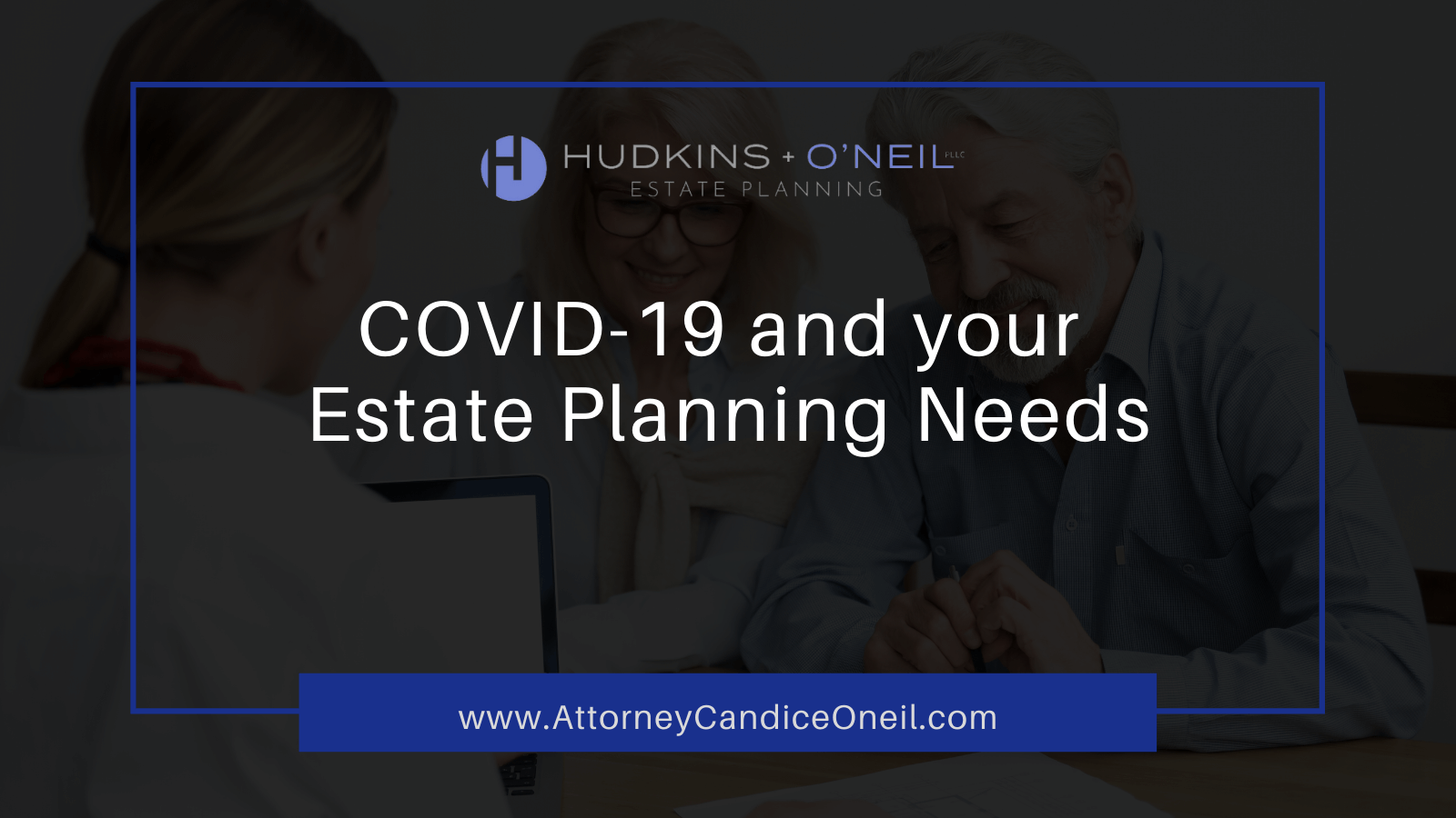 COVID-19 and your Estate Planning Needs | Attorney Candice O'Neil