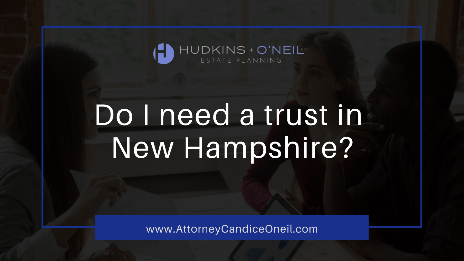 Do I need a trust in New Hampshire? Attorney Candice O'neil