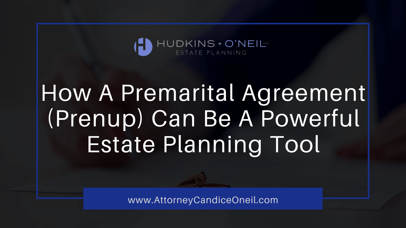 How A Prenup Can Be A Powerful Estate Planning Tool | Candice O'Neil