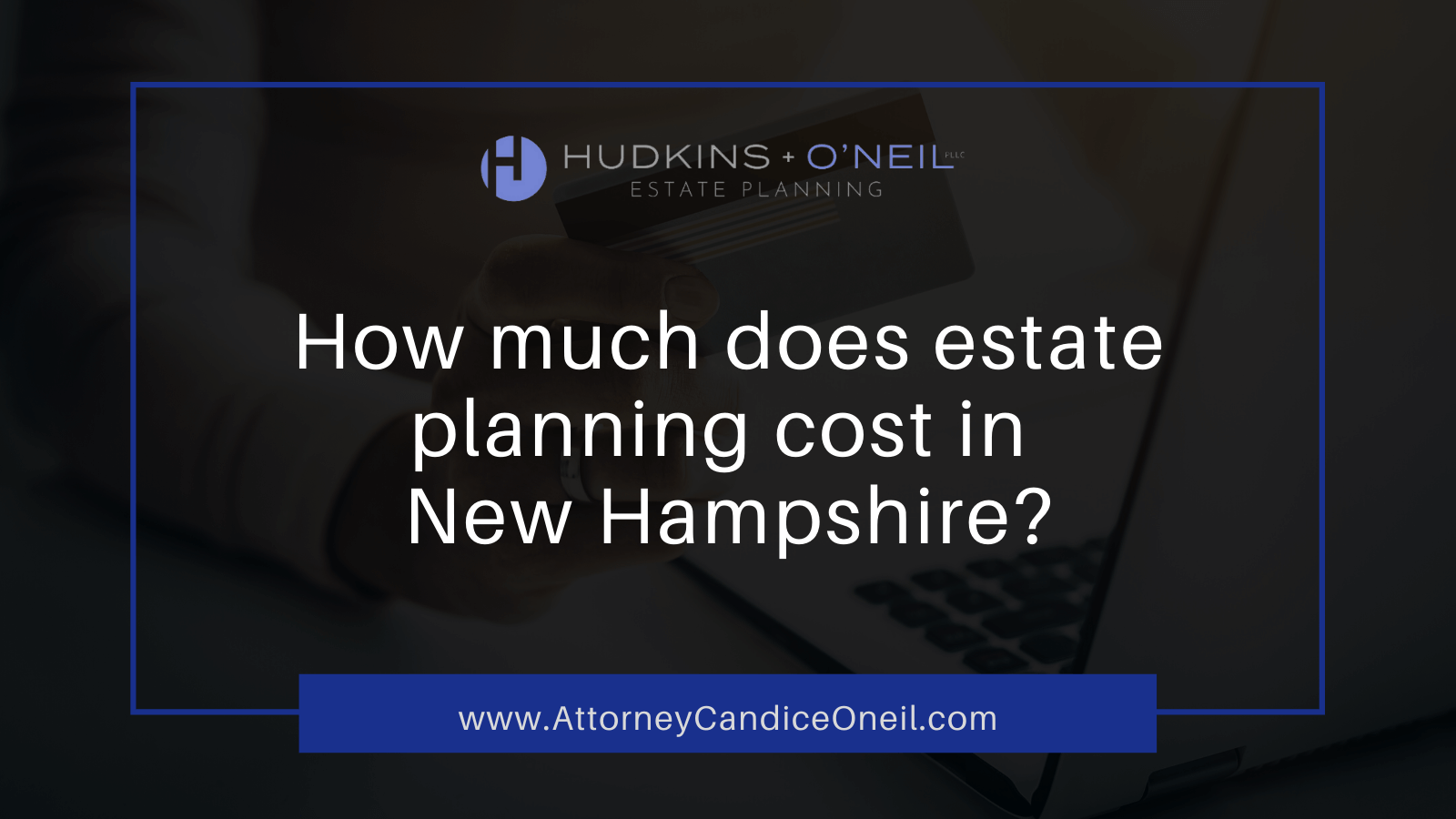 How much does estate planning cost in New Hampshire? Candice O'neil