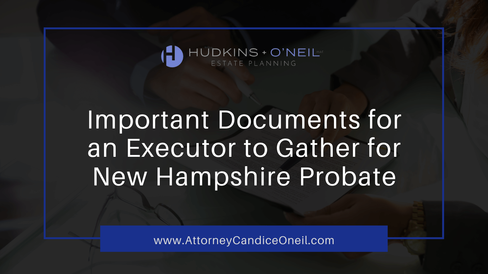Important Documents to Gather for New Hampshire Probate