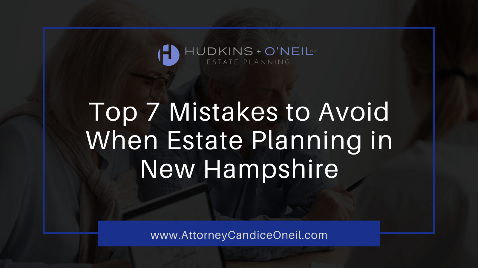 Top 7 Mistakes to Avoid When Estate Planning in New Hampshire