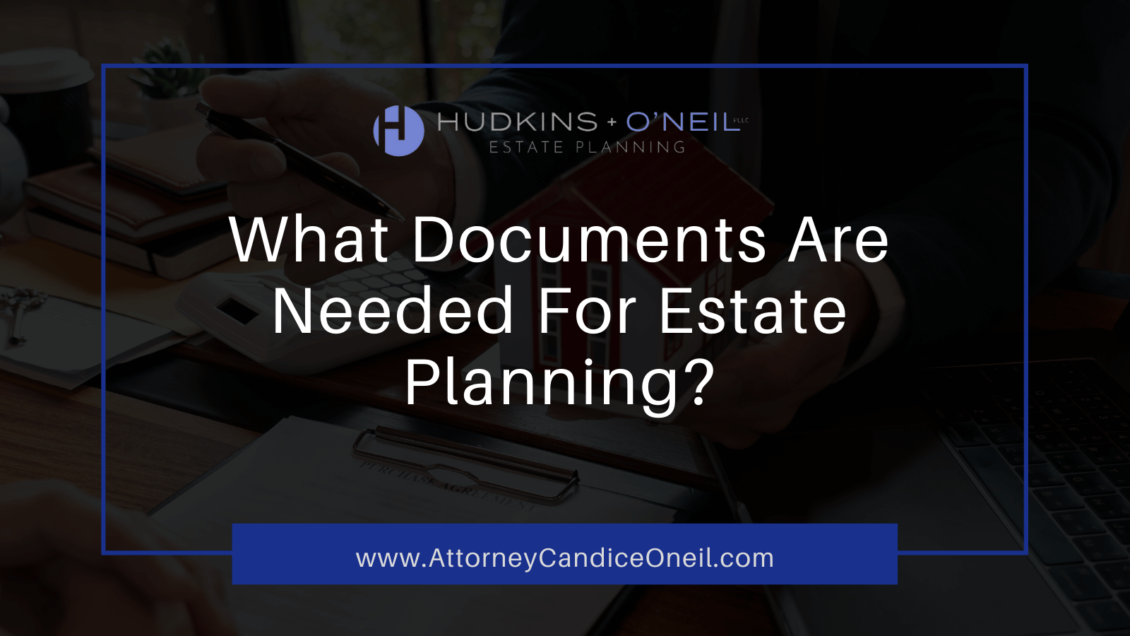 What Documents Are Needed For Estate Planning? | Candice O'Neil