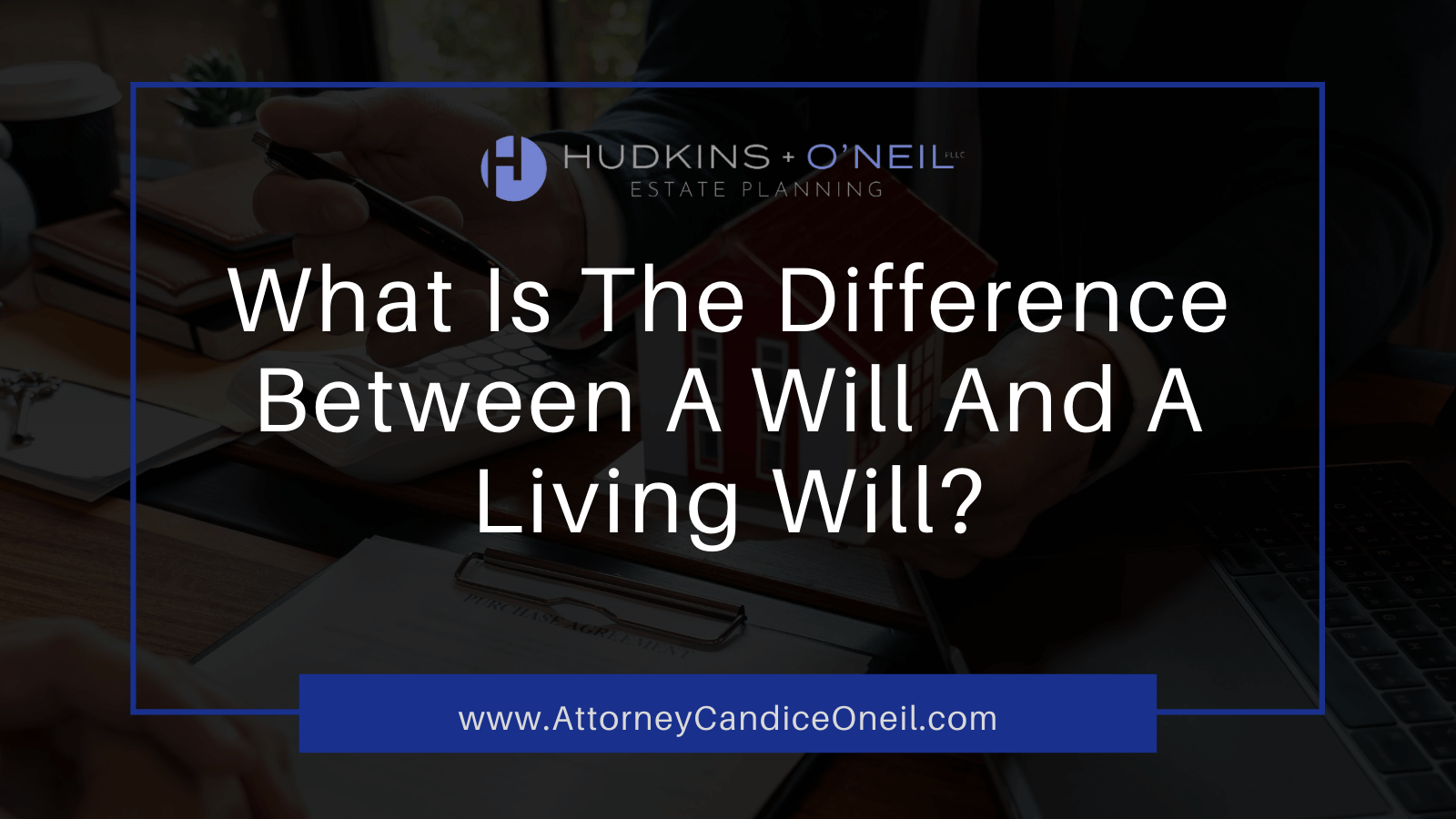 What Is The Difference Between A Will And A Living Will? | Candice O'Neil