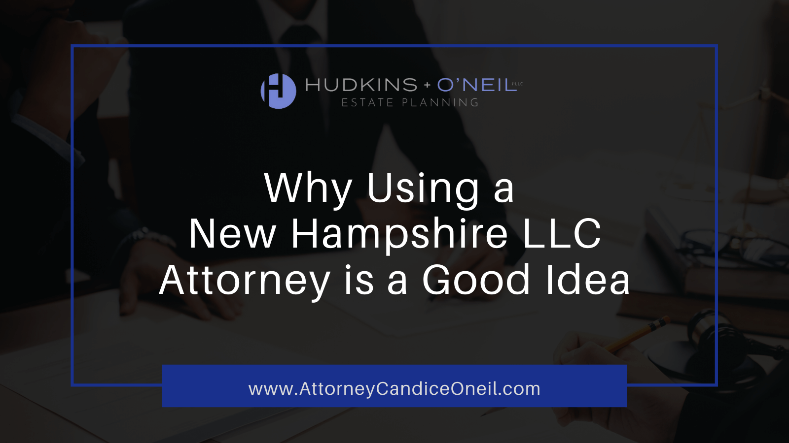Why Using a New Hampshire LLC Attorney is a Good Idea | Candice O'Neil