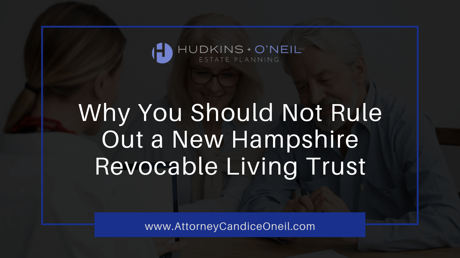 Why You Shouldn't Rule Out a New Hampshire Revocable Living Trust